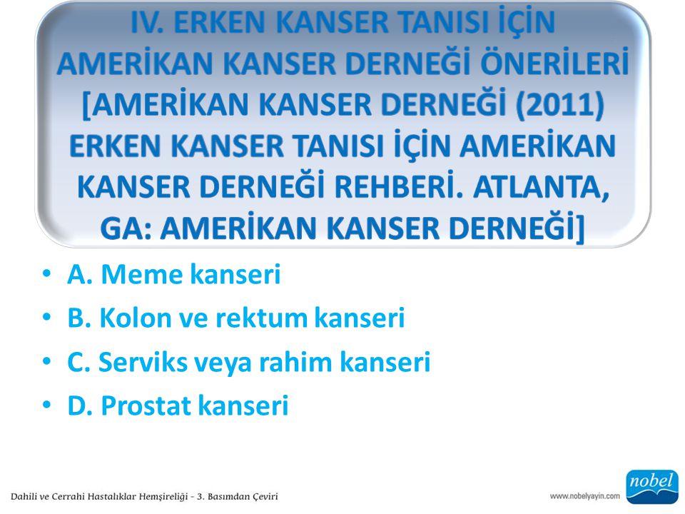 IV. ERKEN KANSER TANISI İÇİN AMERİKAN KANSER DERNEĞİ ÖNERİLERİ [AMERİKAN KANSER DERNEĞİ (2011) ERKEN KANSER TANISI İÇİN AMERİKAN KANSER DERNEĞİ REHBERİ. ATLANTA, GA: AMERİKAN KANSER DERNEĞİ]